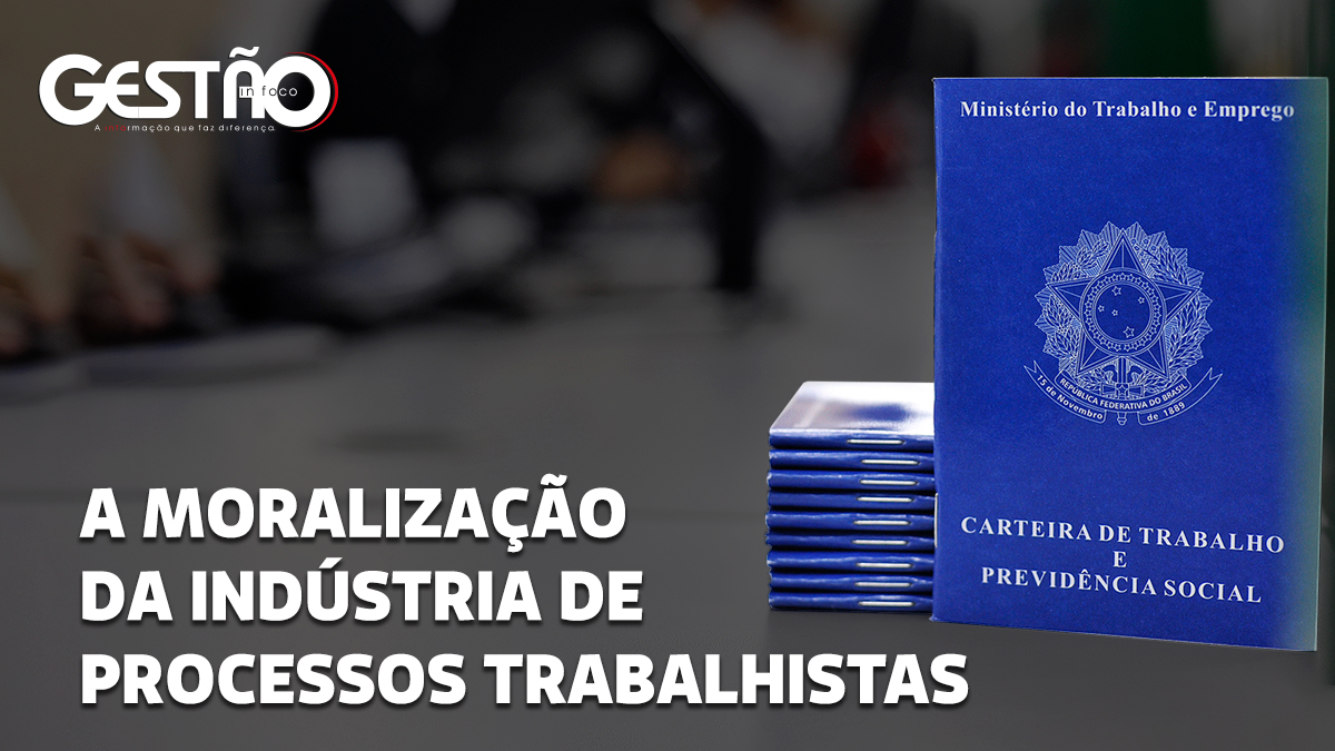 A MORALIZACAO DA INDUSTRIA DE PROCESSOS TRABALHISTAS LINKEDIN