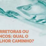 Corretoras Ou Bancos: Qual O Melhor Caminho?