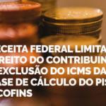 Receita Federal Limita Direito Do Contribuinte à Exclusão Do ICMS Da Base De Cálculo Do PIS E COFINS