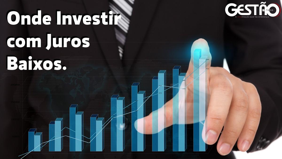 Onde Investir com Juros Baixos